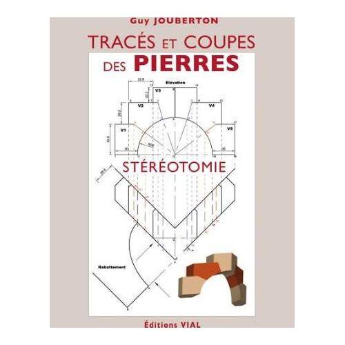 """Livre """"Tracés et coupes des pierres. Stéréotomie"""" G.Jouberton 224 p"""